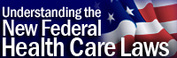 Understanding the new Federal Health Care Laws