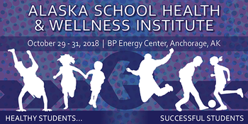 Alaska School Health and Wellness Institute (AKSHWI) - October 29-31, 2018