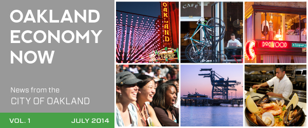 Oakland Economy Now - News from the City of Oakland - Vol. 1 - July 2014