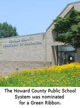 The Howard County Public School System was nominated for a Green Ribbon.