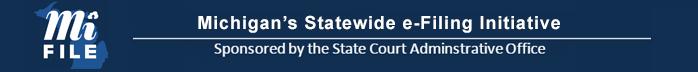 MiFILE Michigan's Statewide E-Filing Initiative