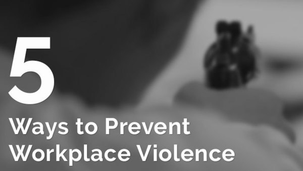 5 ways to prevent workplace violence
