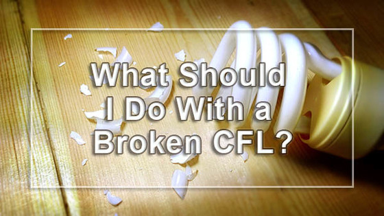 What Should I Do with a Broken CFL?
