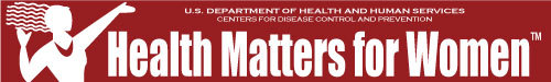U.S. Department of Health and Human Services, Centers for Disease Control and Prevention, Health Matters for Women