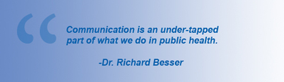 "Quote by Dr. Richard Besser, ""Communication is an under-tapped part of what we do in public health."""