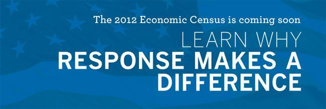 The 2012 Economic Census is coming soon. Learn why response makes a difference.