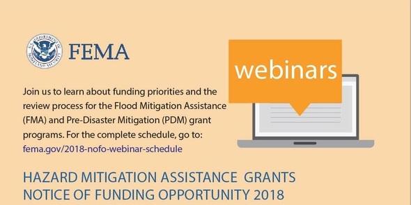 FEMA webinar about the Hazard Mitigation Assistance Grants for Fiscal Year 2018. Visit www.fema.gov/2018-nofo-webinar-schedule
