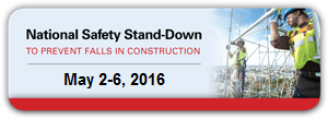 National Safety Stand-Down to Prevent Falls in Construction May 2-6, 2016