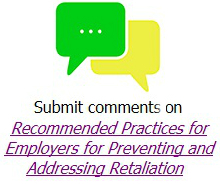 Submit comments on Recommended Practices for Employers for Preventing and Addressing Retaliation.