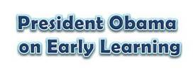 President Obama on Early Learning
