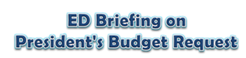 ED Budget Briefing on President's Request