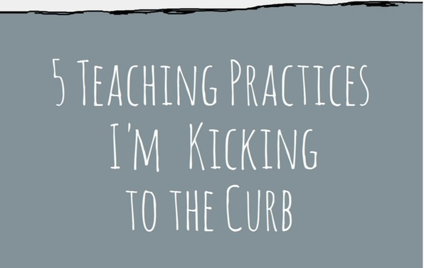 5 Common Teaching Practices I'm Kicking to the Curb