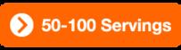 50 - 100 Servings