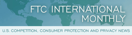 FTC International Monthly: U.S. Competition, Consumer Protection and Privacy News