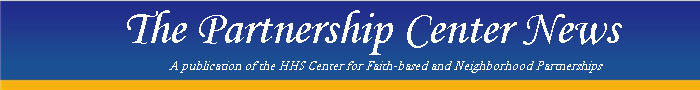 The Partnership Center News: A publication of the HHS Center for Faith-based and Neighborhood Partnerships