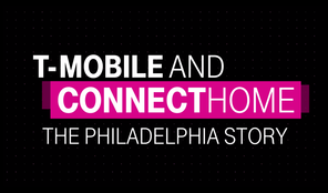 T-Mobile and ConnectHome - The Philadelphia Story