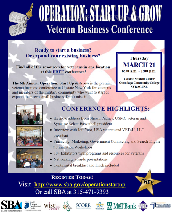 Operation: Start Up &amp; Grow Veteran Business Conference. March 21, 2013. 8:30 a.m. to 1:00 p.m. Call 315-471-9393 to register for this free event.
