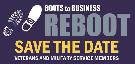 Boots to Business Reboot - Save the Date Veterans and Military Service Members