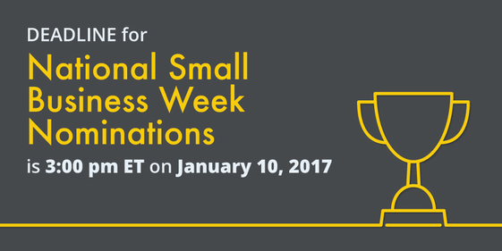 Deadline for National Small Business Week Nominations is 3:00 pm ET on January 10, 2017