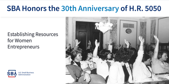 SBA Honors the 30th Anniversary of H.R. 5050 Establishing Resources for Women Entrepreneurs U.S. Small Business Administration