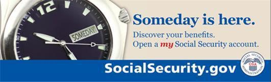 Someday is here. Discover your benefits. Open a |my Social Security| account.
