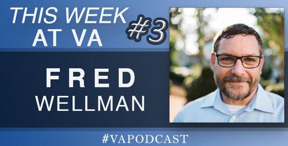 Fred Wellman - VA Podcast