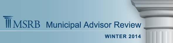 MSRB Municipal Advisor Review - Winter 2014