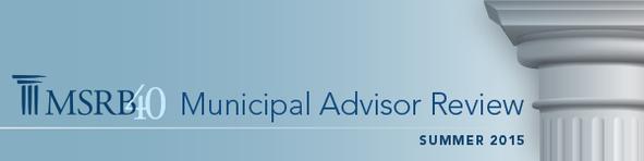 MSRB Municipal Advisor Review - Summer 2015