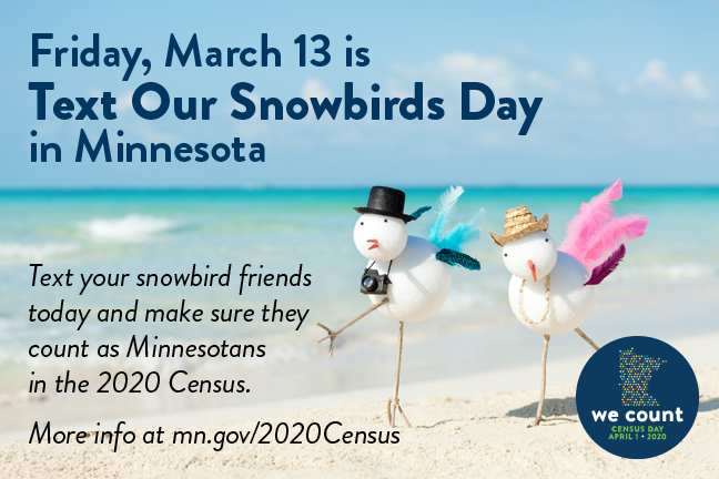 https://content.govdelivery.com/attachments/MNCENSUS2020/2020/03/09/file_attachments/1396001/TextOurSnowbirdsDay.jpg