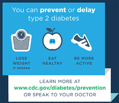 You can prevent or delay type 2 diabetes: lose weight if needed, eat healthy and be more active.