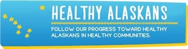 Healthy Alaskans, Follow our progress toward healthy Alaskans in healthy communities.