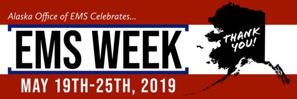 Alaska EMS Week, May 19th-25th, 2019