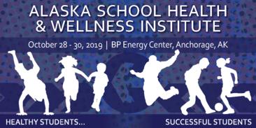 2019 Alaska Schook Heatlh & Wellness Institute (AKSHWI) October 28-30.