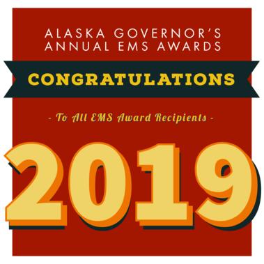 Alaska Governor's Annual EMS Awards Congratulations to all EMS Award Recipients! 2019