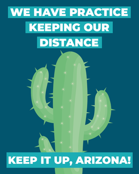 We have Practice Keeping Our Distance Keep it Up, AZ Cactus