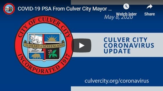 Click/tap here to view COVID-19 YouTube video from Culver City Mayor, dated May 8, 2020