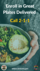 Call 2-1-1 to enroll in Great Plates Delivered, background image is a bowl of fresh food