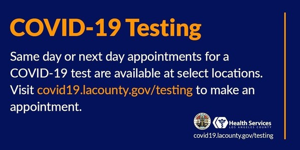 Same day or next day appointments for a COVID-19 test are available at select locations. Visit covid19.lacounty.gov/testing to make appointment.