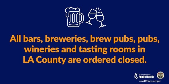 All bars, breweries, brew pubs, pubs, wineries and tasting rooms in LA County are ordered closed.
