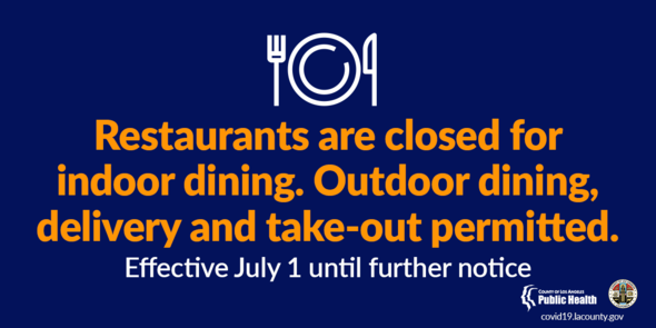 Restaurants are closed for indoor dining. Outdoor dining, delivery and take-out permitted. Effective July 1 until further notice.