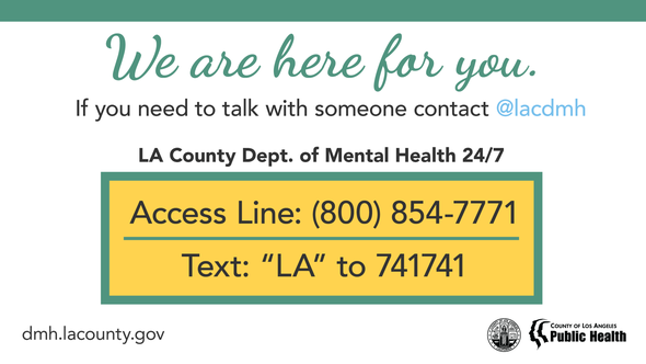 "We are here for you. If you need to talk with someone contact @lacdmh 24/7 at (800) 854-7771 or text ""LA"" to 741741"