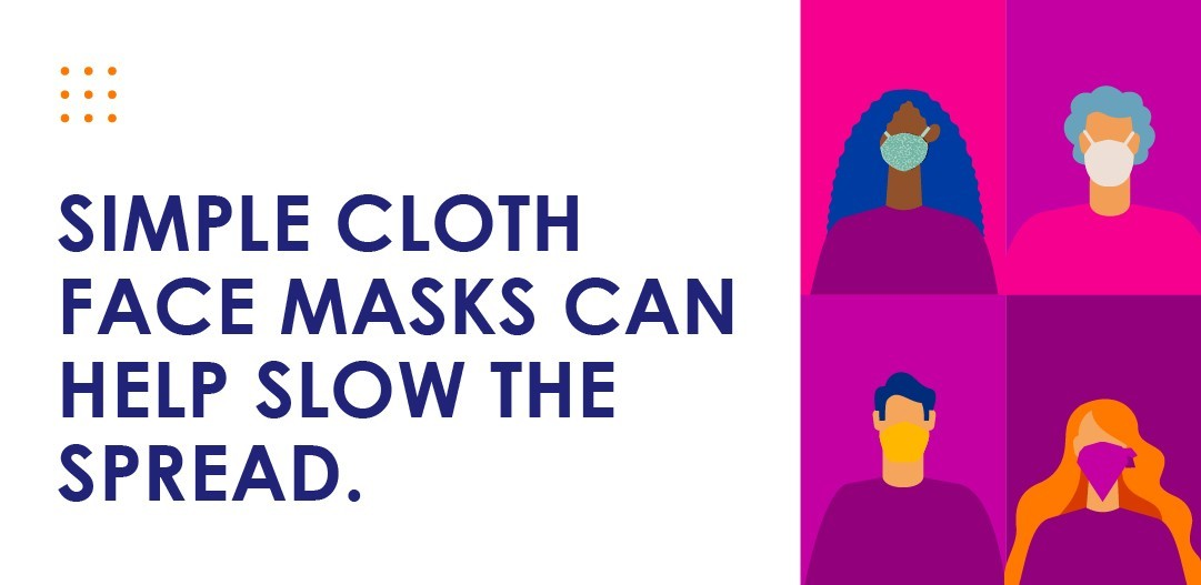 Simple cloth masks help slow the spread.