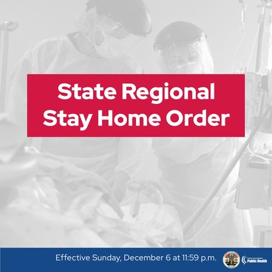 State Regional Stay at Home Order Effective Sunday, December 6, 2020 at 11:59 PM