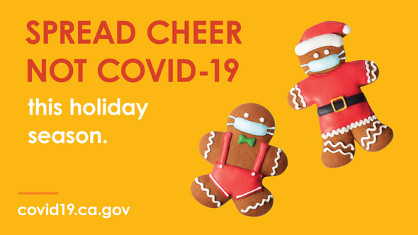 Gingerbread cookies wearing masks. Spread cheer not COVID-19 this holiday season. covid19.ca.gov