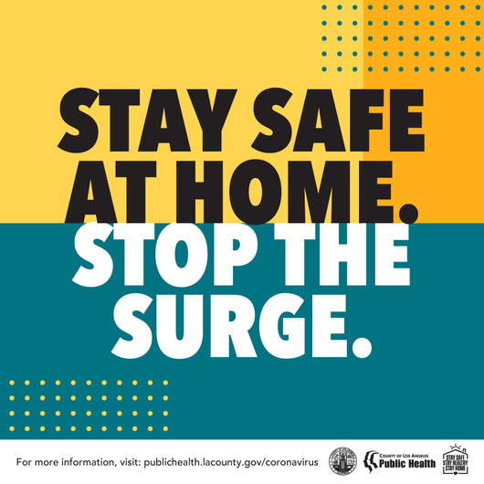 Stay safe at home. Stop the surge. For more information, visit publichealth.lacounty.gov/coronavirus.
