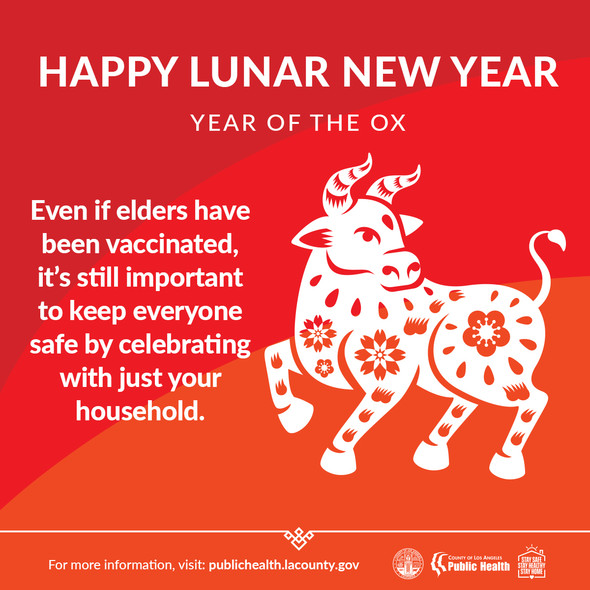 Happy Lunar New Year: Year of the Ox Even if elders have been vaccinated, it's still important to celebrate with just your household.