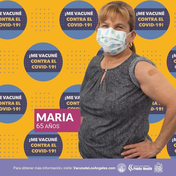 Photo of Maria, 65 year old, who got the COVID-19 vaccine. For more information, visit www.vacunatelosangeles.com or www.vaccinatelacounty.com