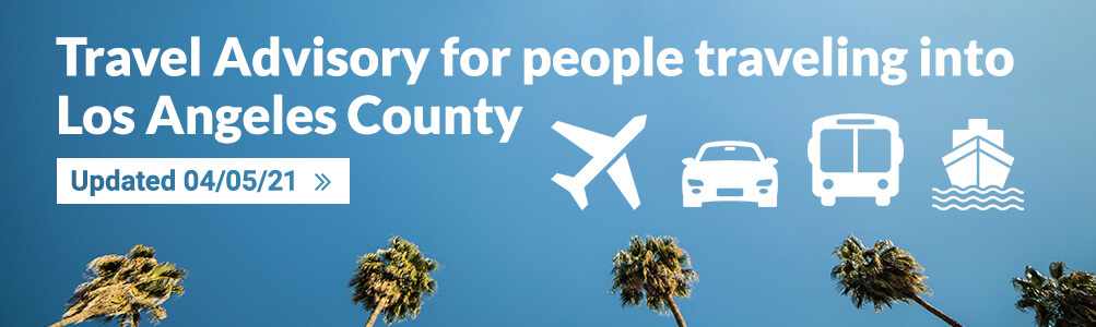 Travel Advisory for people traveling into Los Angeles County Updated 04/05/2021