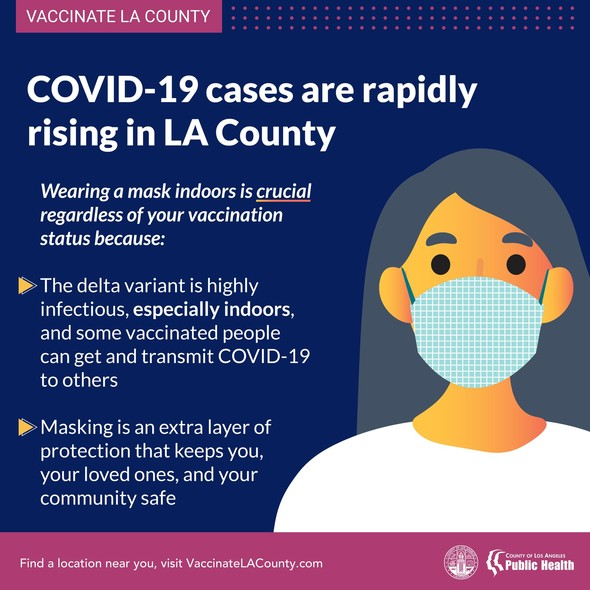 Cases are rising in LA County. Wear a mask indoors regardless of vaccination status. Delta variant is highly infectious, especially indoors.