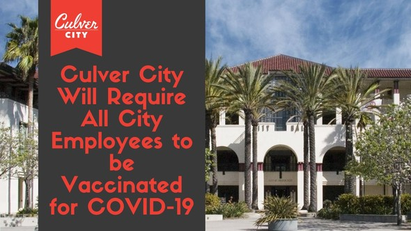 Culver City will require all City employees to be vaccinated for COVID-19